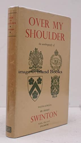 Over my Shoulder. The Autobiography of Major-General Sir Ernest D Swinton. NEAR FINE COPY IN DUST...