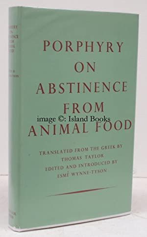 On Abstinence from Animal Food. Translated from the Greek by Thomas Taylor. Edited and introduced ...