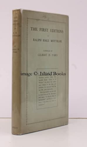 The First Editions of Ralph Hale Mottram. 350 COPIES WERE PRINTED: Ralph Hale MOTTRAM). Gilbert H. ...