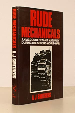 Rude Mechanicals. An Account of Tank Maturity during the Second World War. With a Foreword by ...