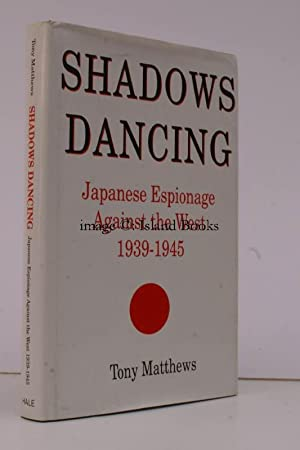 Shadows Dancing. Japanese Espionage against the West 1939-1945.: Tony MATTHEWS