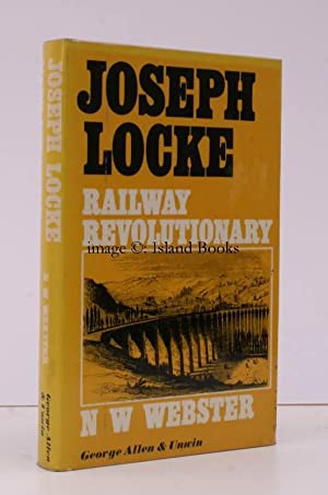 Joseph Locke: Railway Revolutionary.: N.W. WEBSTER