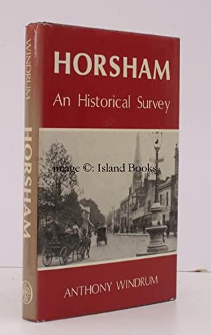 Horsham. An historical Survey. SIGNED BY THE AUTHOR: Anthony WINDRUM