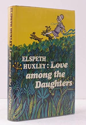 Love Among the Daughters. IN UNCLIPPED DUSTWRAPPER: Elspeth HUXLEY