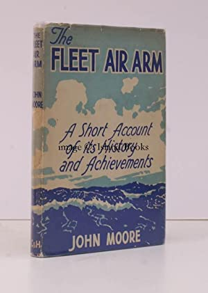 The Fleet Air Arm. A Short Account of its History and Achievements. IN UNCLIPPED DUSTWRAPPER: John ...