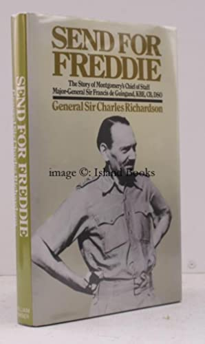 Send for Freddie. The Story of Monty's Chief of Staff Major-General Sir Francis de Guingand. ...