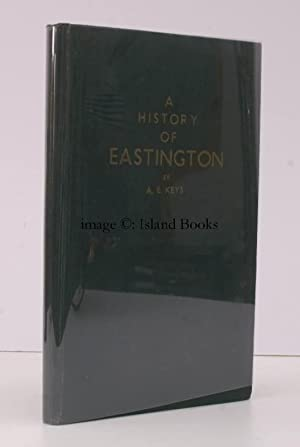 A History of Eastington. Near Stonehouse in Gloucestershire. 220 COPIES WERE PRINTED; THIS COPY ...