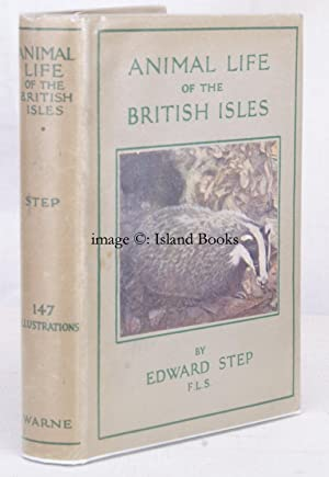 Animal Life of the British Isles. A Guide to the Mammals, Reptiles and Batrachians of Wayside and ...