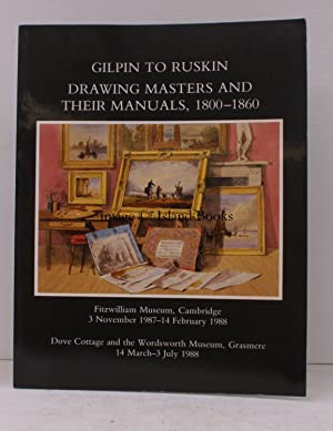 Gilpin to Ruskin. Drawing Masters and their Manuals, 1800-1860. Exhibition selected and catalogued ...