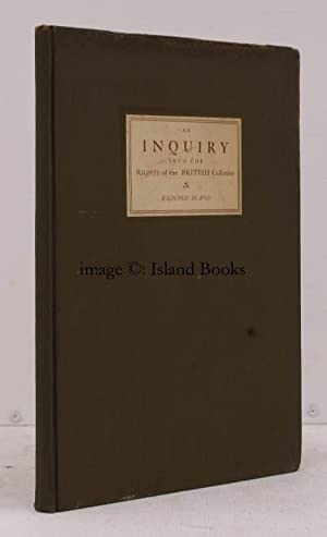 An Inquiry into the Rights of the British Colonies, Williamsburg, 1766. By Richard Bland of ...