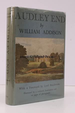 Audley End. With a Foreword by Lord Braybrooke.: William ADDISON