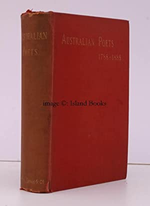Australian Poets 1788-1888. Being a Selection of Poems upon all Subjects written in Australia and ...