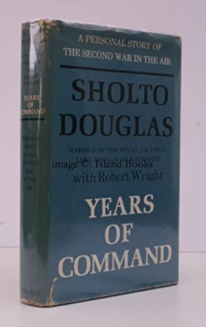 Years of Command. The Second Volume of Autobiography of Sholto Douglas, Marshal of the Royal Air ...