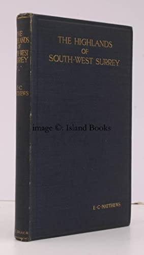 The Highlands of South-West Surrey. A Geographical Study in Sand and Clay.: E.C. MATTHEWS