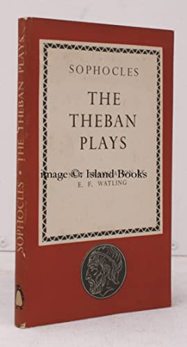 The Theban Plays. King Oedipus. Oedipus at Colonus. Antigone. Translated by E.F. Watling. FIRST ...