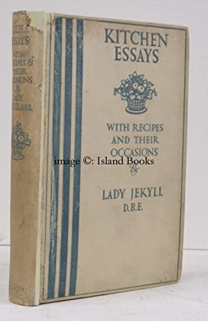 Kitchen Essays. With Recipes and their Occasions.: Lady [A.H.G.] JEKYLL