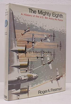 The Mighty Eighth: Units, Men and Machines. (A History of the US 8th Army Air Force). With Colour ...