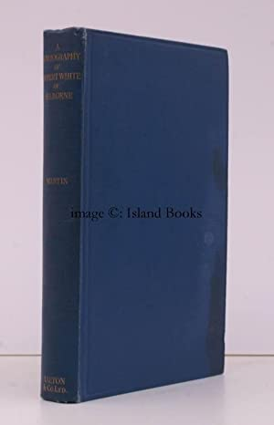 A Bibliography of Gilbert White. The Naturalist & Antiquarian of Selborne. With a Biography and...