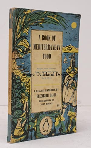 A Book of Mediterranean Food. Decorated by John Minton. [Recipes from Provence, Greece, Spain, ...