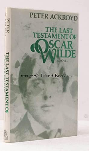 The Last Testament of Oscar Wilde. AUTHOR'S PRESENTATION COPY: Peter ACKROYD