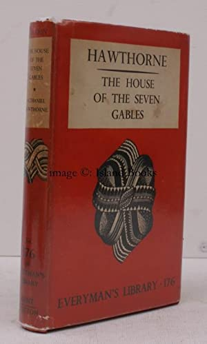 The House of the Seven Gables. [Introduction by Ernest Rhys. Everyman's Library Edition].: ...