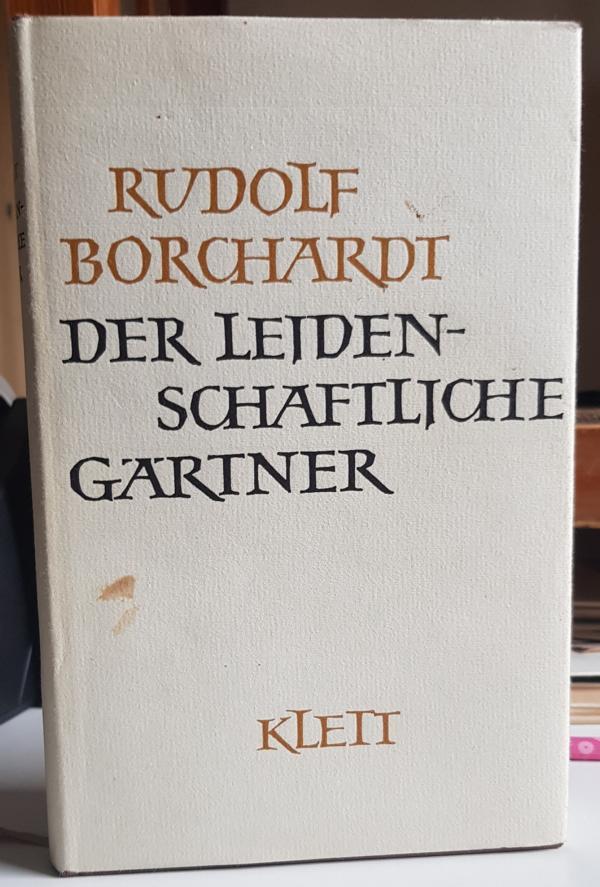 Der leidenschaftliche Gärtner. Herausgegeben von Marie Luise: Borchardt, Rudolf: