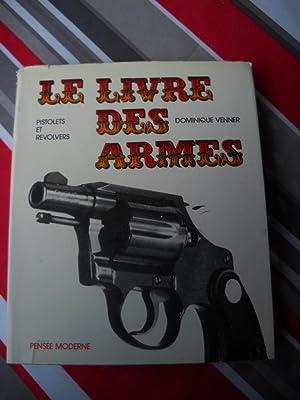LE LIVRE DES ARMES pistolets et revolvers: DOMINIQUE VENNER CHRISTIAN