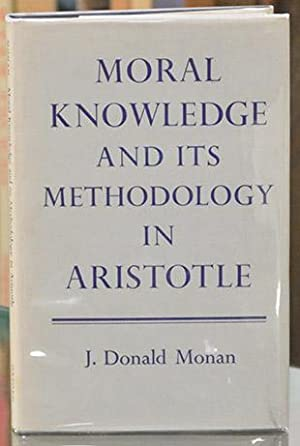 Moral Knowledge and Its Methodology in Aristotle.: Aristotle. Monan (J.D.)