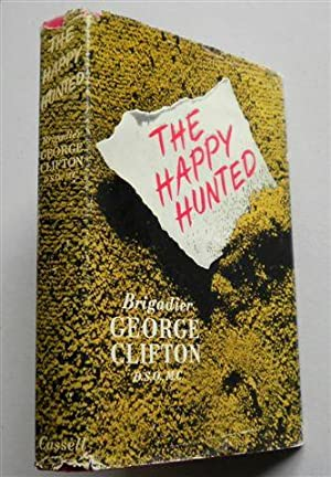THE HAPPY HUNTED: Brigadier GEORGE CLIFTON ,DSO ,MC