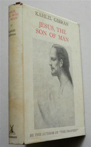 JESUS ,THE SON OF MAN: KAHLIL GIBRAN