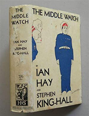 THE MIDDLE WATCH ,a Romace of the Navy: IAN HAY (sir John Hay beith) &stephen King-hall