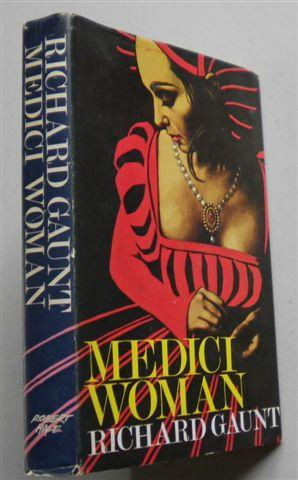 MEDICI WOMAN ,authors love Story Florence: RICHARD GAUNT