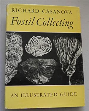 FOSSIL COLLECTING ,an Illustrated guide: RICHARD CASANOVA
