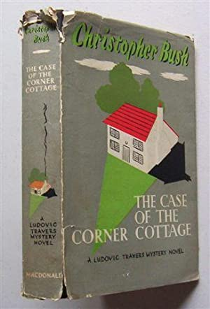 THE CASE OF THE CORNER COTTAGE: CHRISTOPHER BUSH