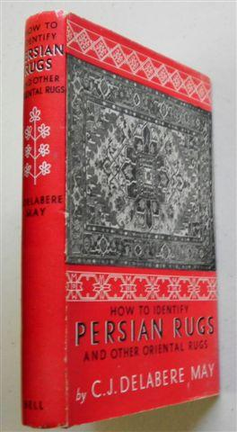 How to Identify PERSIAN RUGS and other Orient Rugs: C J DELABERE MAY