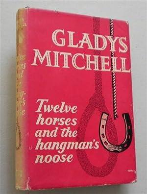 TWELVE HORSES AND THE HANGMAN'S NOOSE: GLADYS MITCHELL