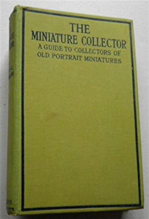 THE MINIATURE COLLECTOR ,a Guide to Collectors of Old Portrait Miniatures: DR GEORGE C. WILLIAMSON