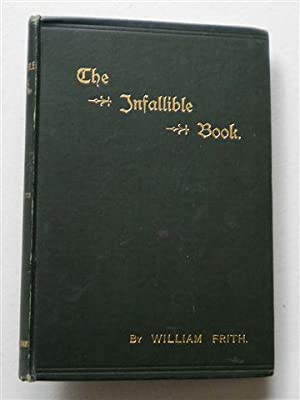 The INFALLIBLE BOOK ,or BIBLICAL INSPIRATION: WILLIAM FRITH ,with Preface Professor McCaig Ba LLb