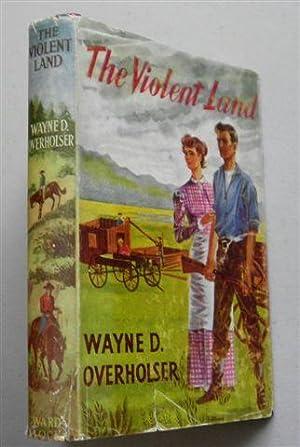 THE VIOLENT LAND: WAYNE D. OVERHOLSER