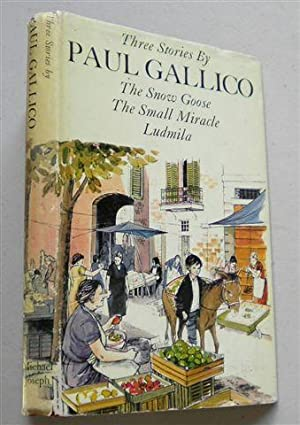 The Snow Goose ,the Small Miracle ,Ludmila: PAUL GALLICO
