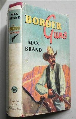 BORDER GUNS: MAX BRAND