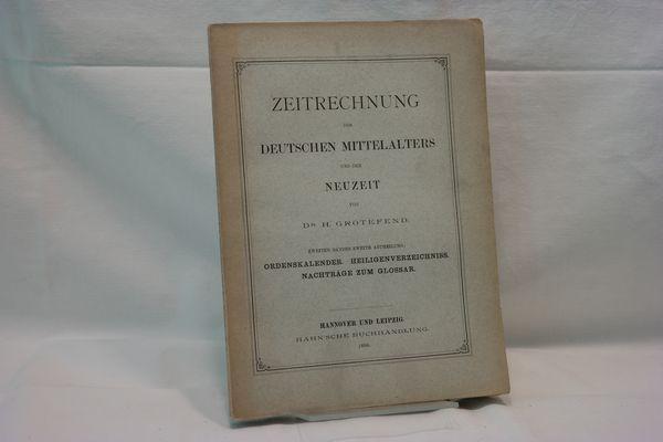 Zeitrechnung des Deutschen Mittelalters und der Neuzeit,: Dr. H. Grotefend