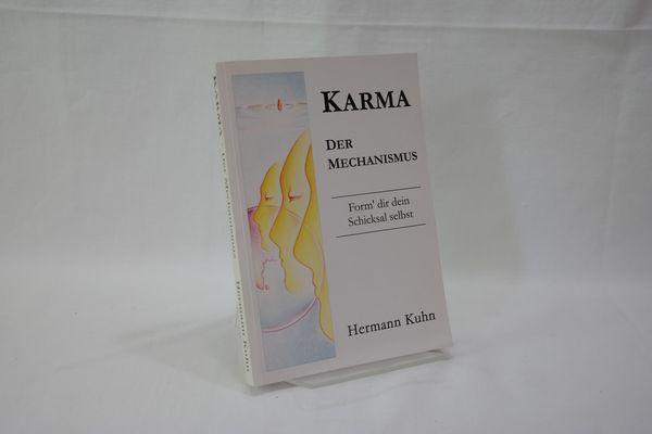 Karma : Der Mechanismus : Form dir dein Schicksal selbst. - Kuhn, Hermann