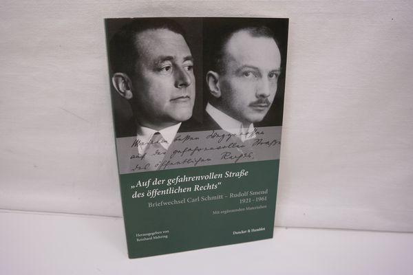 Auf der gefahrenvollen Straße des öffentlichen Rechts - Briefwechsel Carl Schmitt - Rudolf Smend 1921-1961. Mit ergänzenden Materialien. - Mehring, Reinhard [Hrsg.]