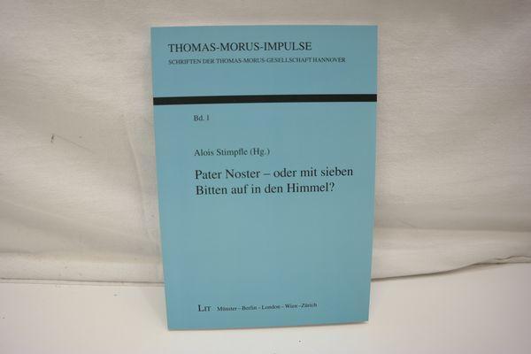 Pater Noster - oder mit sieben Bitten auf in den Himmel?. (= Thomas-Morus-Impulse. Schriften der Thomas-Morus-Gesellschaft Hannover, Band 1) - Stimpfle, Alois [Hrsg.]