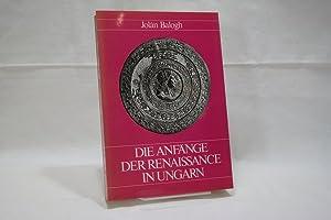 Die Anfänge der Renaissance in Ungarn : Balogh, Jolán: