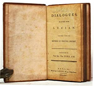 Dialogues Selected from Lucian Together with his Method of Writing History, Translated by the Rev...