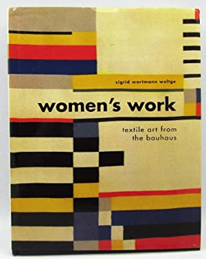 Women's Work: Textile Art from the Bauhaus: Weltge, Sigrid Wortmann