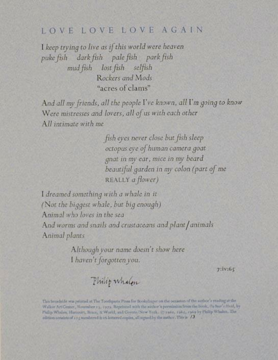 Love Love Love Again (Signed Broadside) WHALEN, Philip First edition. Broadside printed in two colors that measures 9.875  x 12.75.  Copy 13 out of 125 numbered copies. A fine copy. Signed by Whalen.