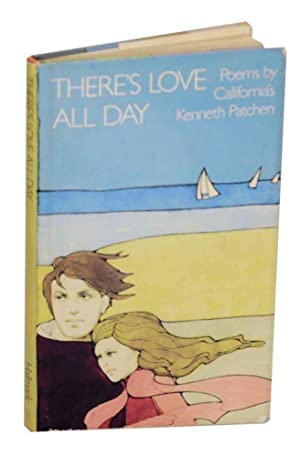 There's Love All Day: PATCHEN, Kenneth, Dee